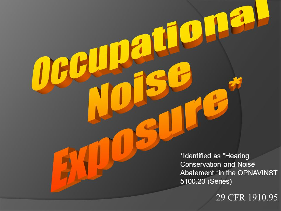 Occupational Noise Exposure* 29 CFR 1910.95 *Identified as Hearing