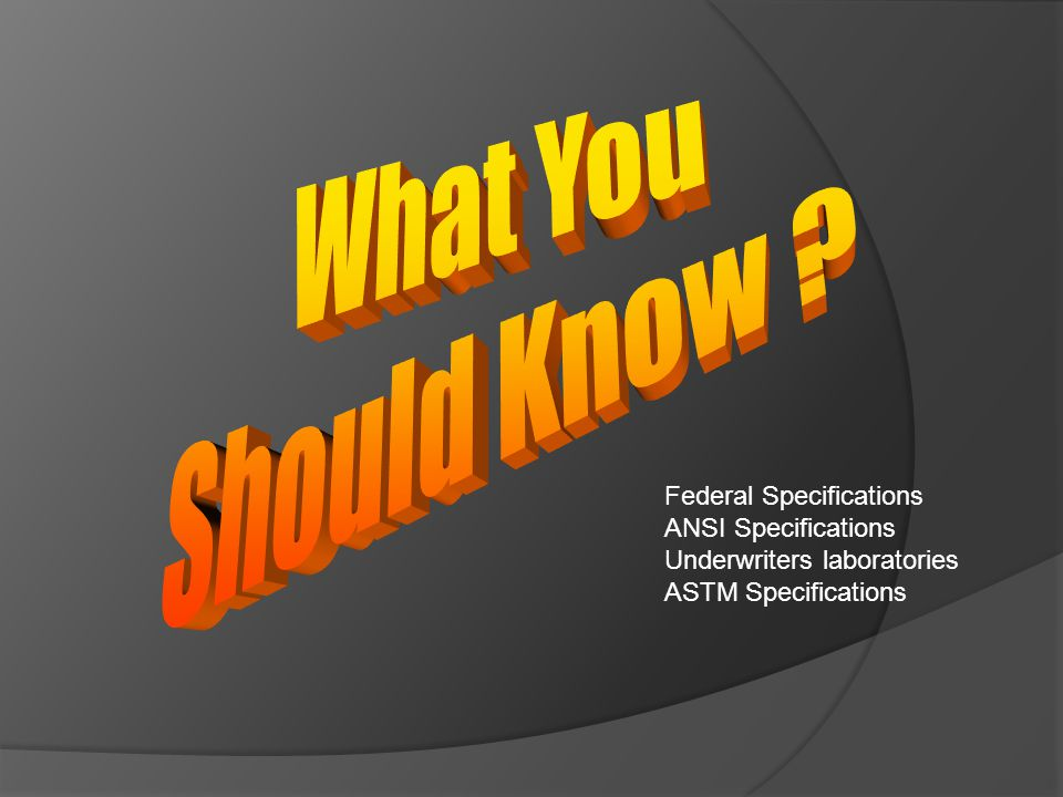 What You Should Know Federal Specifications ANSI Specifications