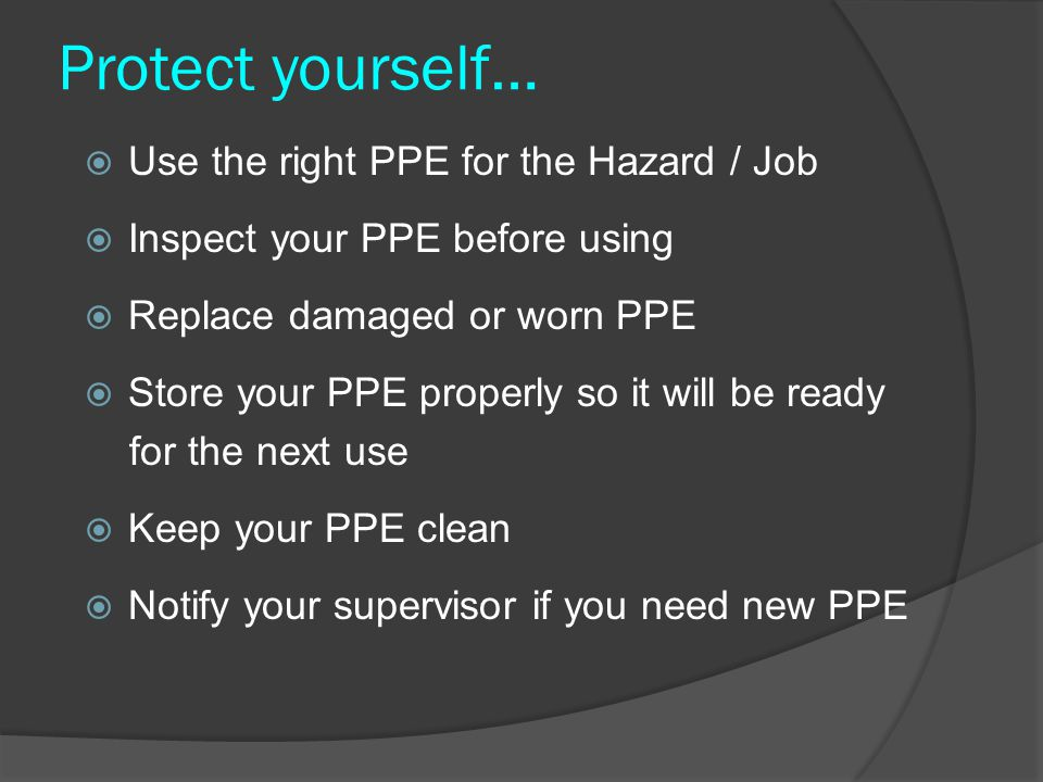 Protect yourself… Use the right PPE for the Hazard / Job