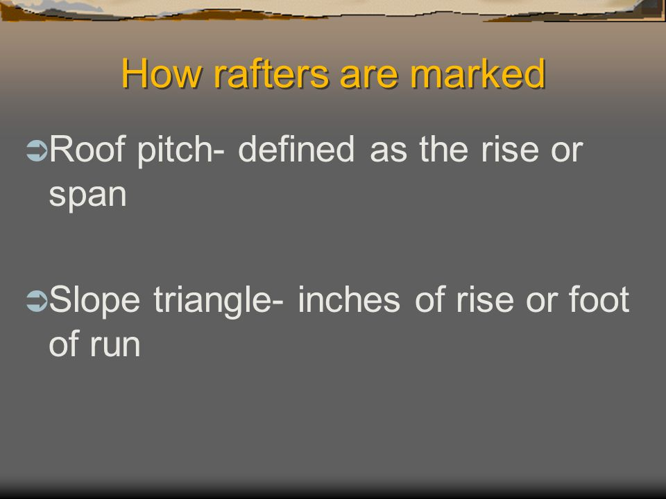 How rafters are marked Roof pitch- defined as the rise or span