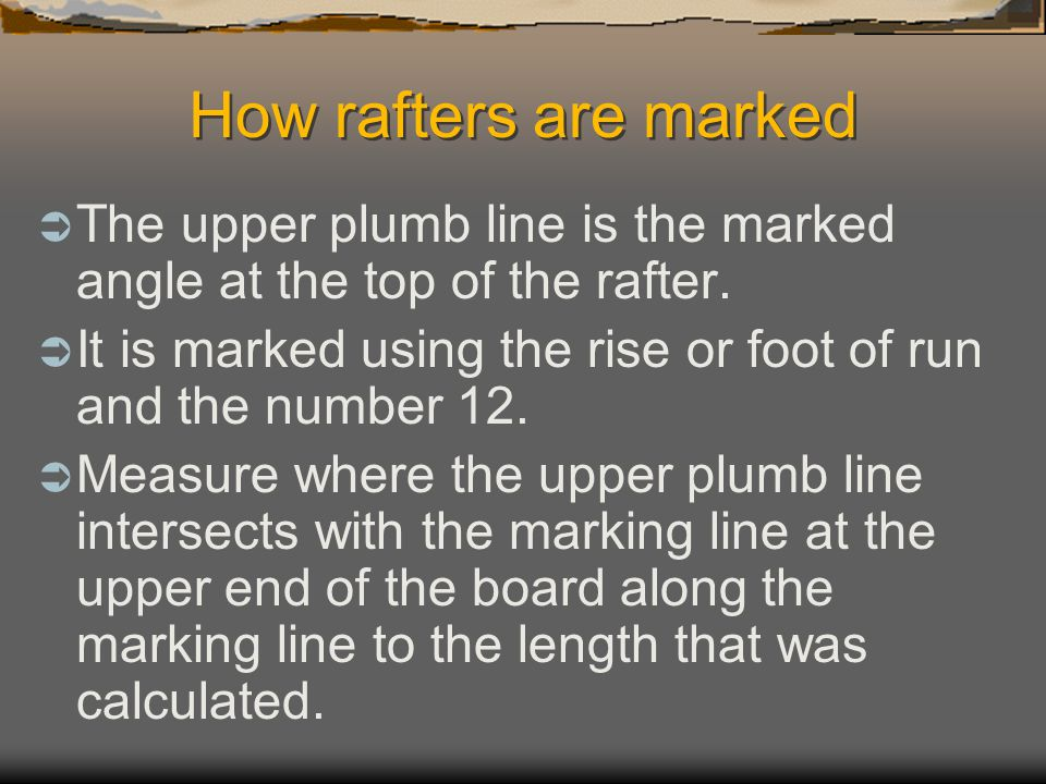 How rafters are marked The upper plumb line is the marked angle at the top of the rafter.