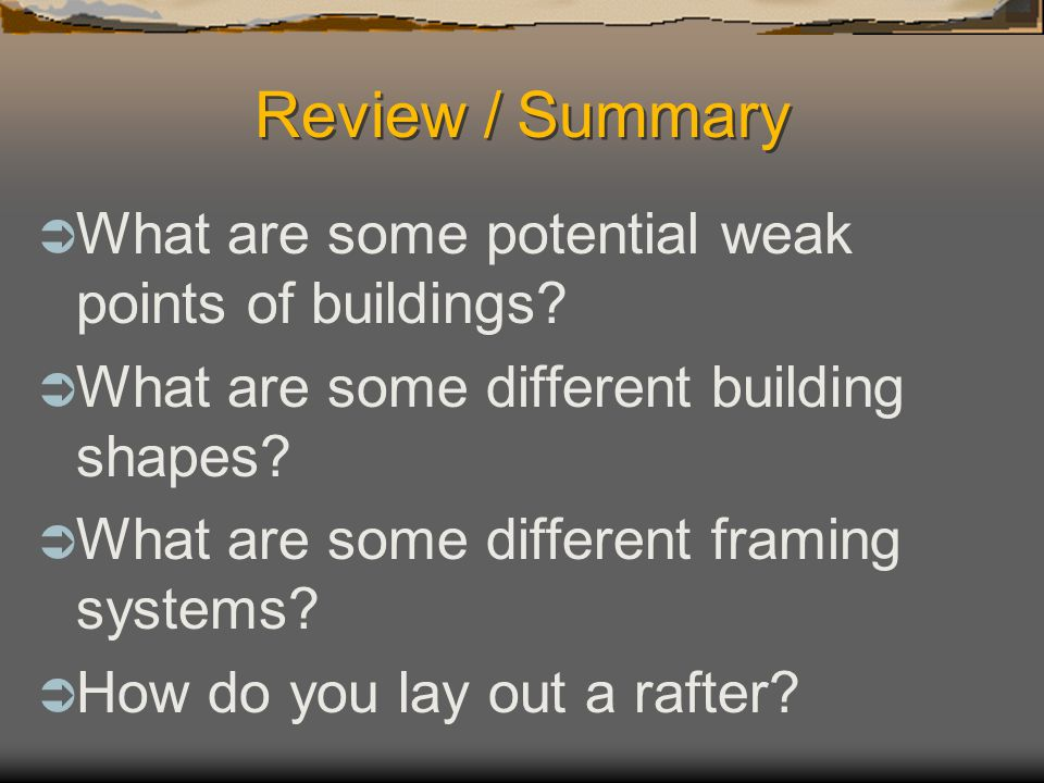 Review / Summary What are some potential weak points of buildings