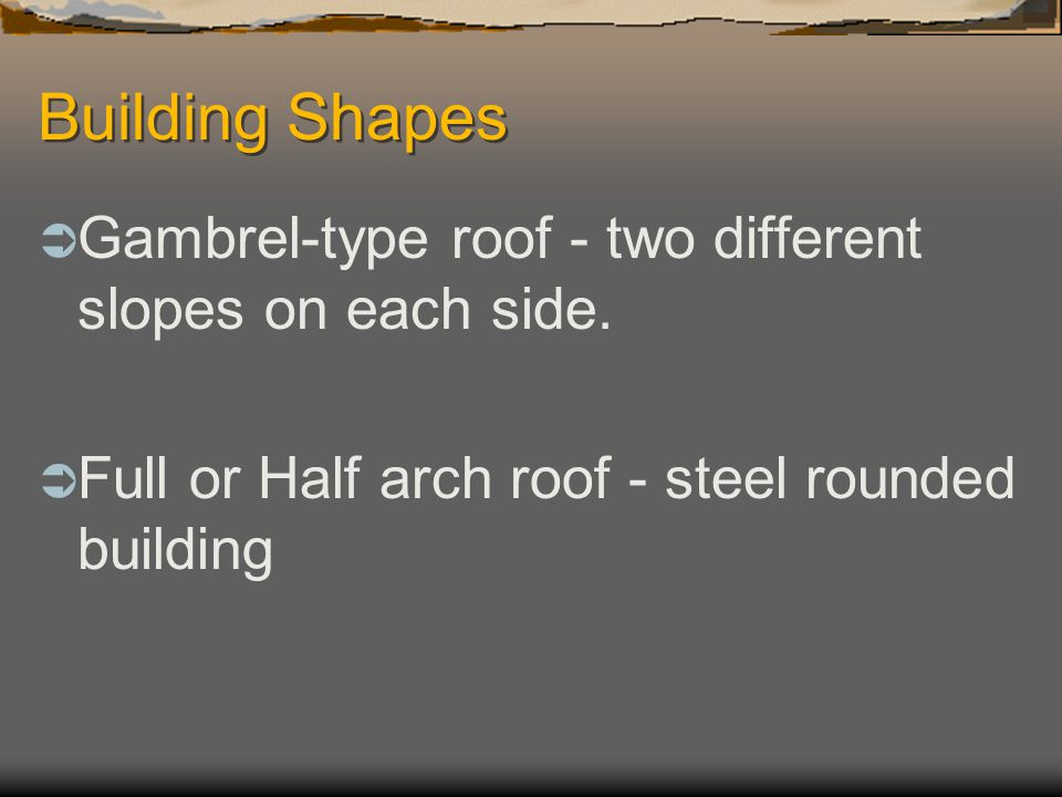 Building Shapes Gambrel-type roof - two different slopes on each side.