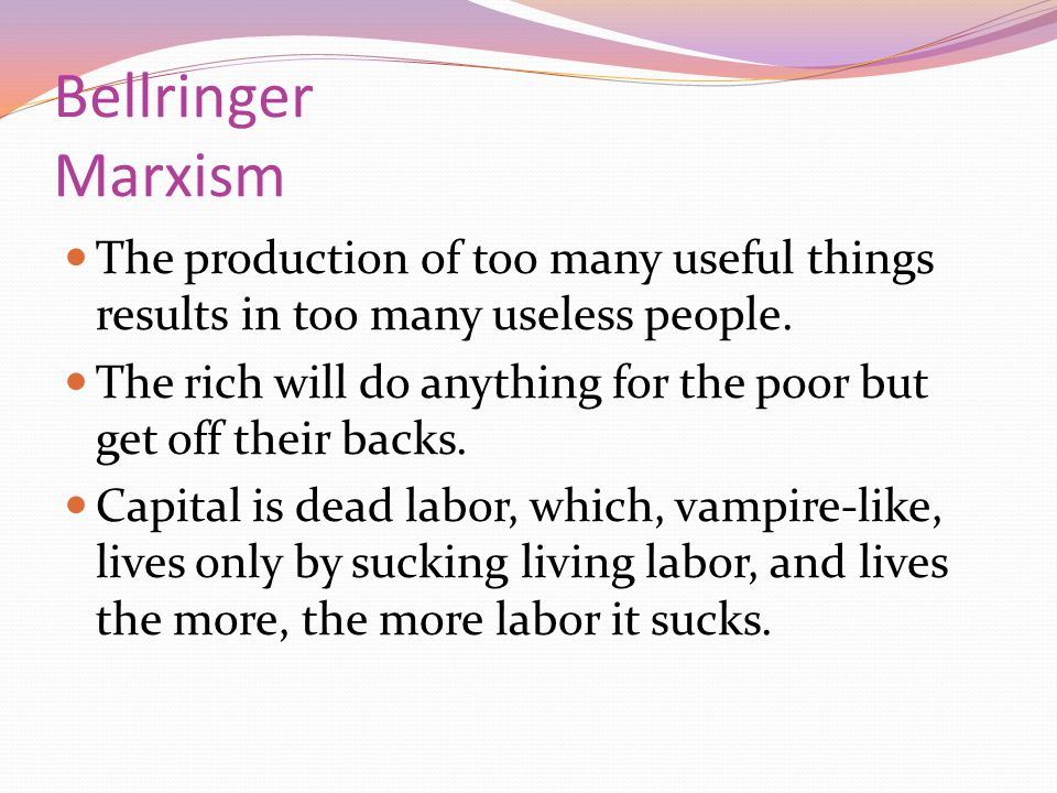 Bellringer Marxism The production of too many useful things results in too many useless people.