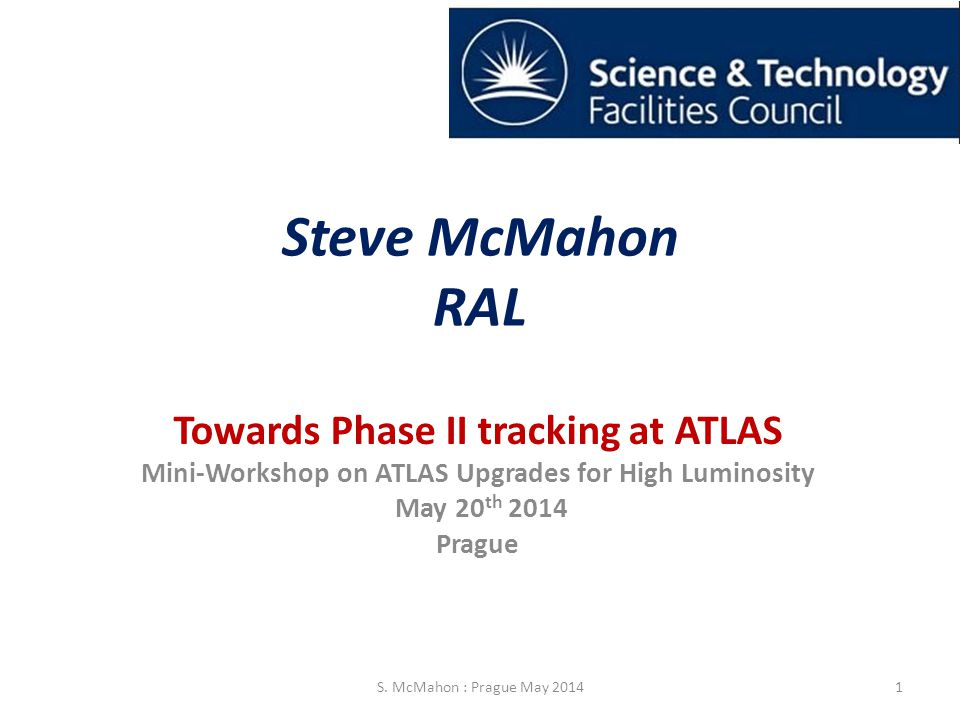 Steve McMahon RAL Towards Phase II tracking at ATLAS