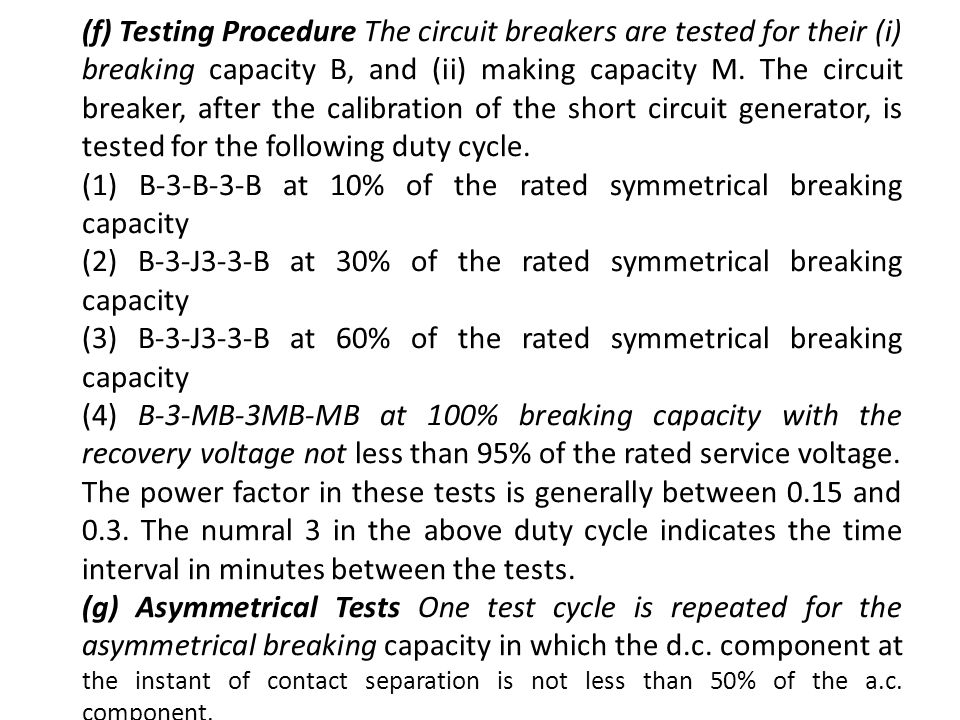 (f) Testing Procedure The circuit breakers are tested for their (i) breaking capacity B, and (ii) making capacity M. The circuit breaker, after the calibration of the short circuit generator, is tested for the following duty cycle.