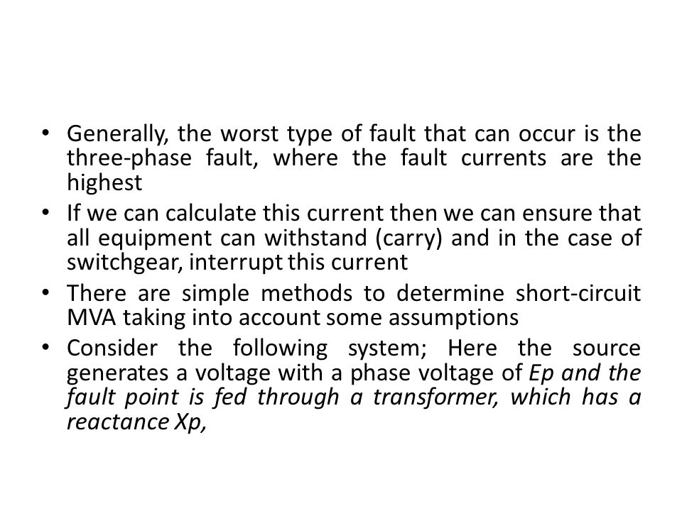 Generally, the worst type of fault that can occur is the three-phase fault, where the fault currents are the highest
