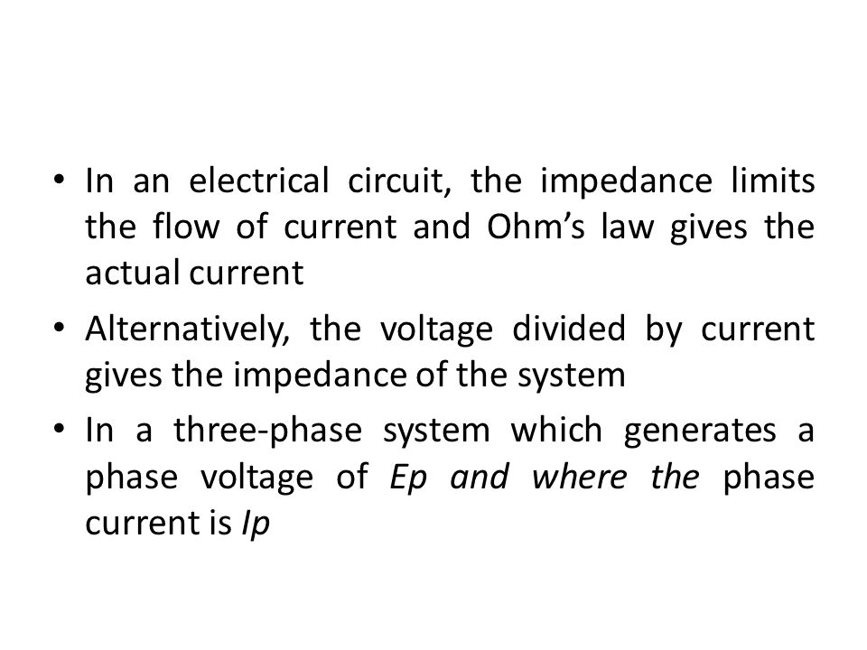 In an electrical circuit, the impedance limits the flow of current and Ohm's law gives the actual current