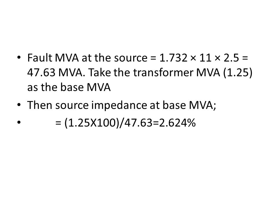 Fault MVA at the source = 1. 732 × 11 × 2. 5 = 47. 63 MVA