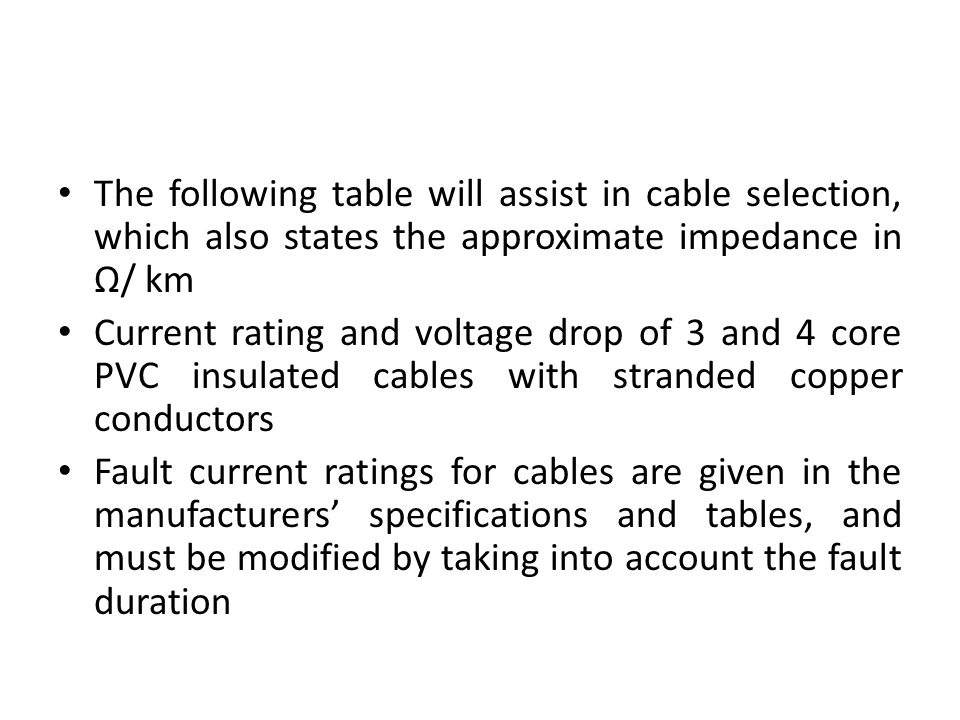 The following table will assist in cable selection, which also states the approximate impedance in Ω/ km