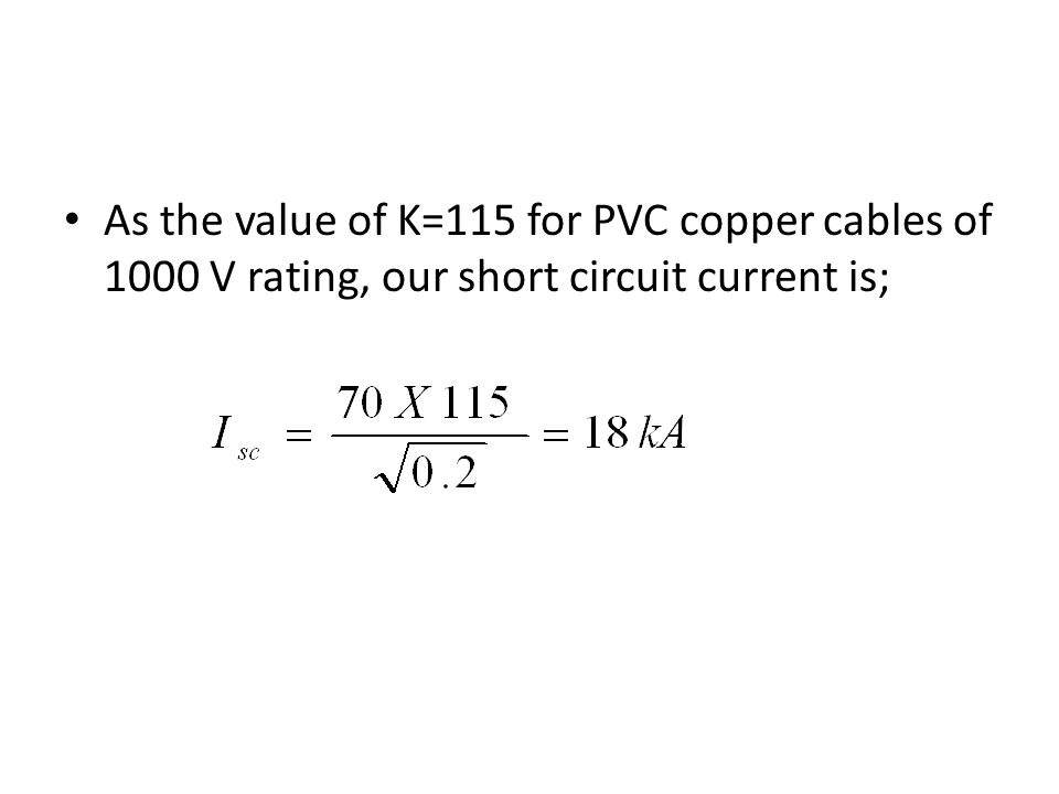 As the value of K=115 for PVC copper cables of 1000 V rating, our short circuit current is;