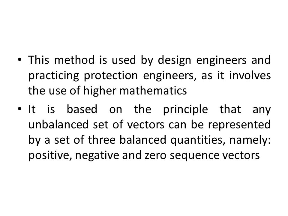 This method is used by design engineers and practicing protection engineers, as it involves the use of higher mathematics