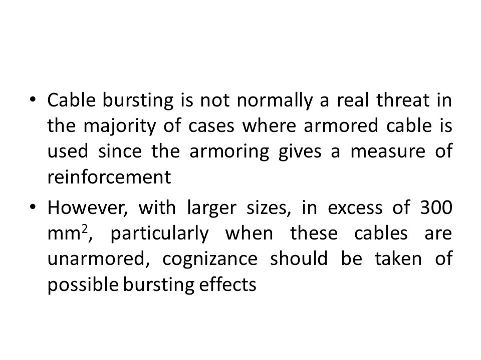 Cable bursting is not normally a real threat in the majority of cases where armored cable is used since the armoring gives a measure of reinforcement