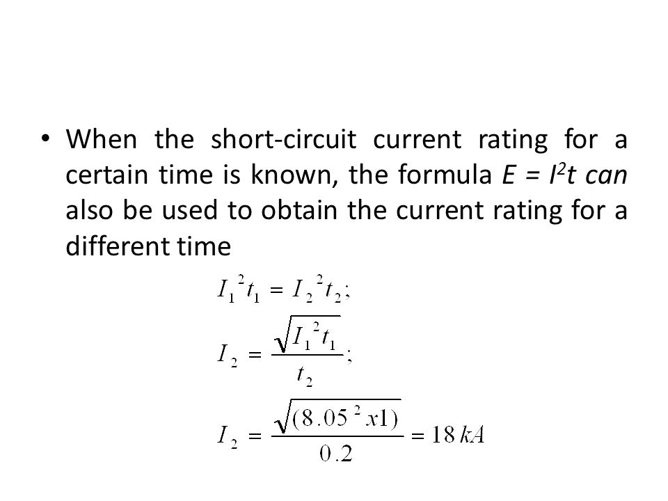 When the short-circuit current rating for a certain time is known, the formula E = I2t can also be used to obtain the current rating for a different time