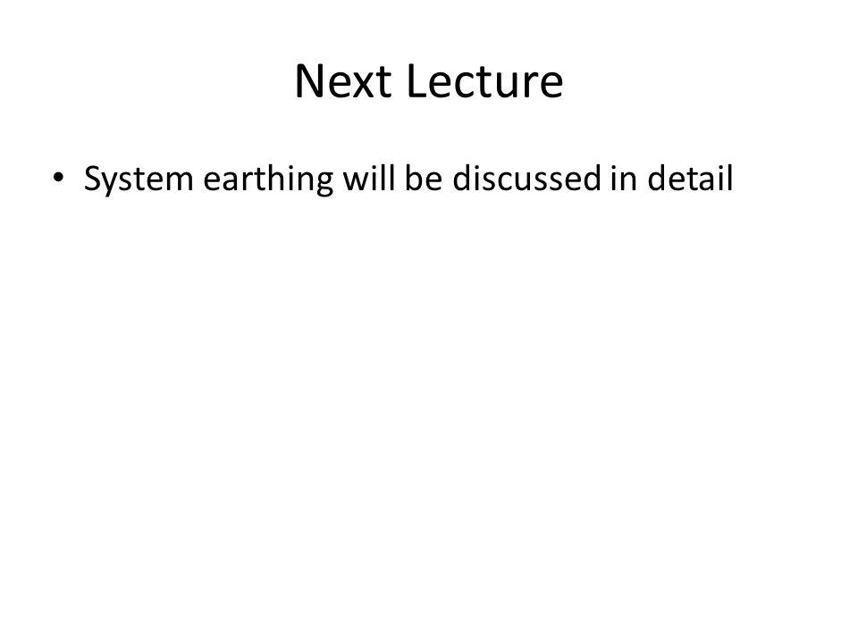 Next Lecture System earthing will be discussed in detail
