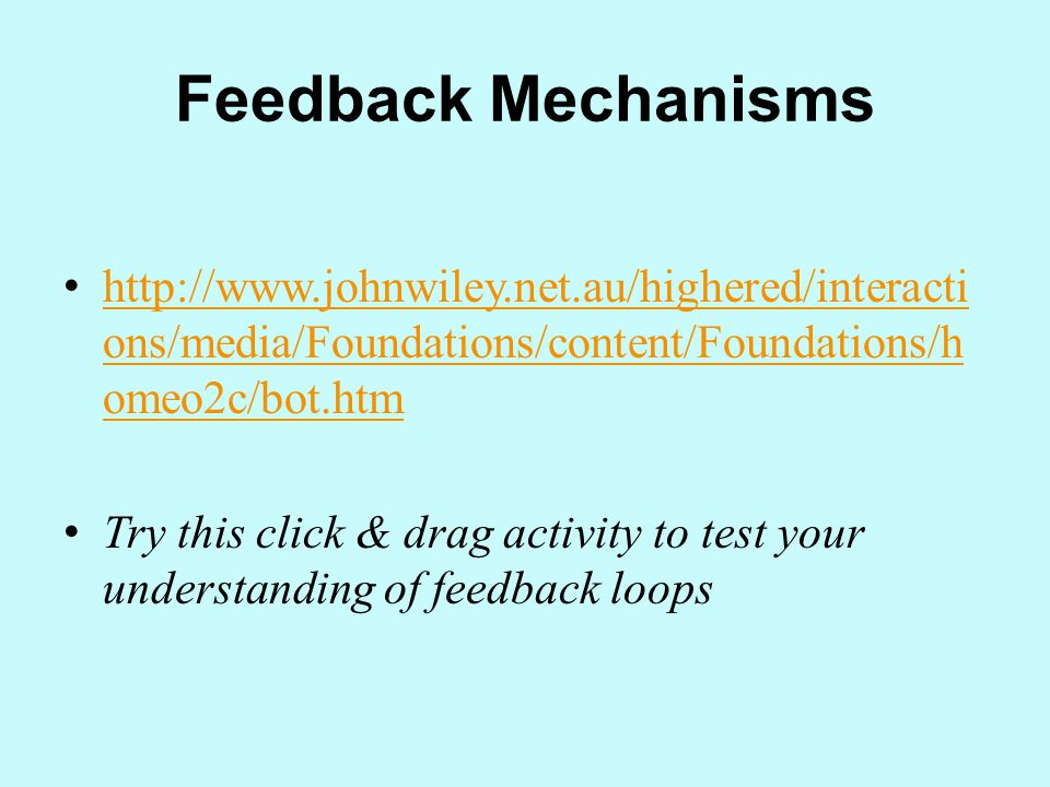 Feedback Mechanisms http://www.johnwiley.net.au/highered/interactions/media/Foundations/content/Foundations/homeo2c/bot.htm.