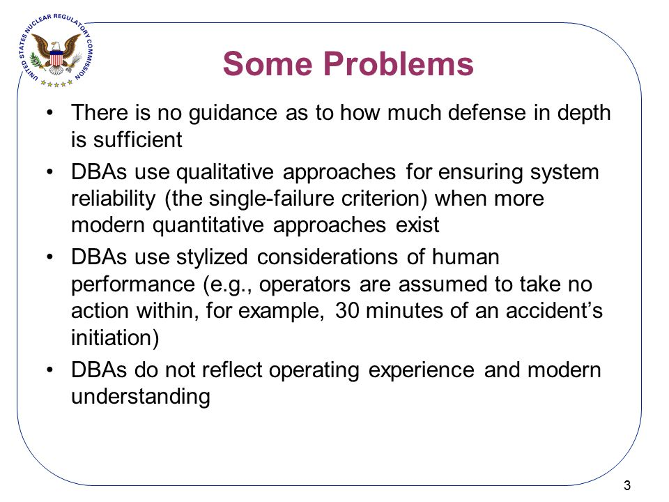 Some Problems There is no guidance as to how much defense in depth is sufficient.