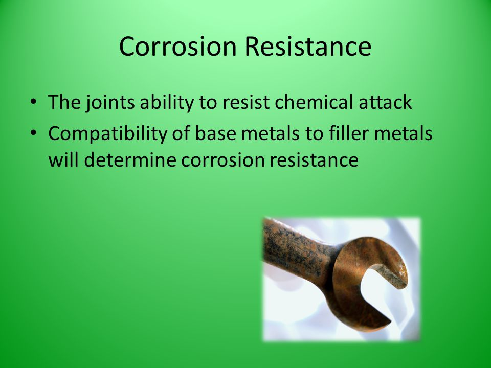 Corrosion Resistance The joints ability to resist chemical attack