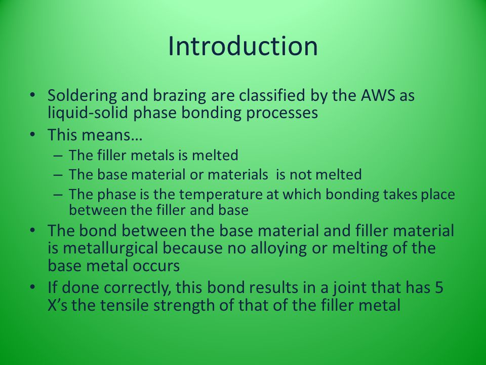 Introduction Soldering and brazing are classified by the AWS as liquid-solid phase bonding processes.