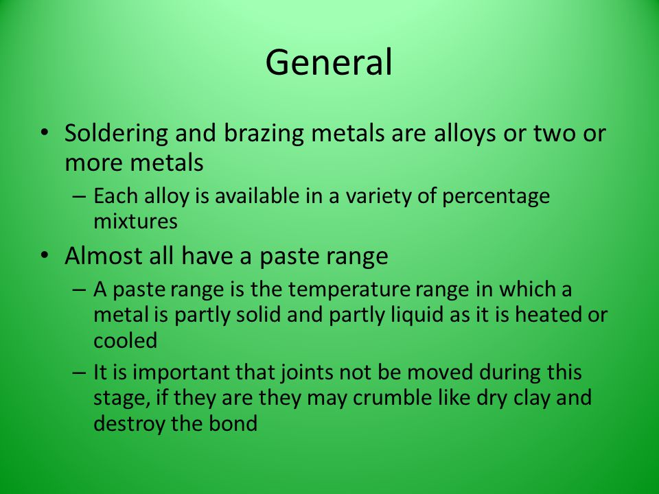 General Soldering and brazing metals are alloys or two or more metals