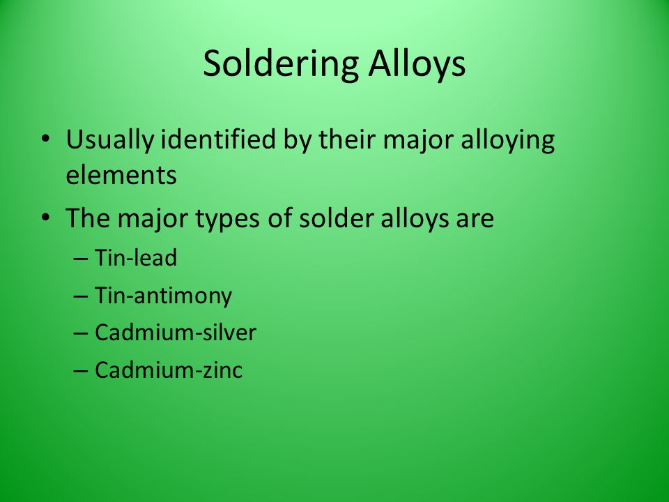 Soldering Alloys Usually identified by their major alloying elements