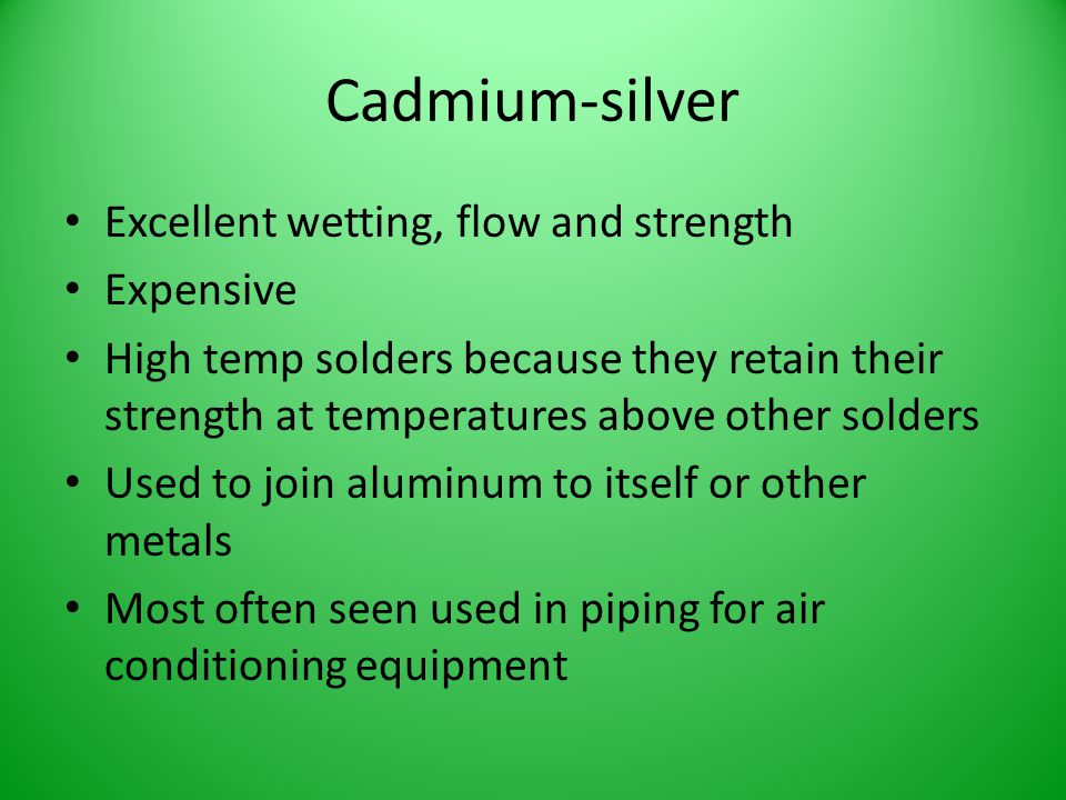 Cadmium-silver Excellent wetting, flow and strength Expensive