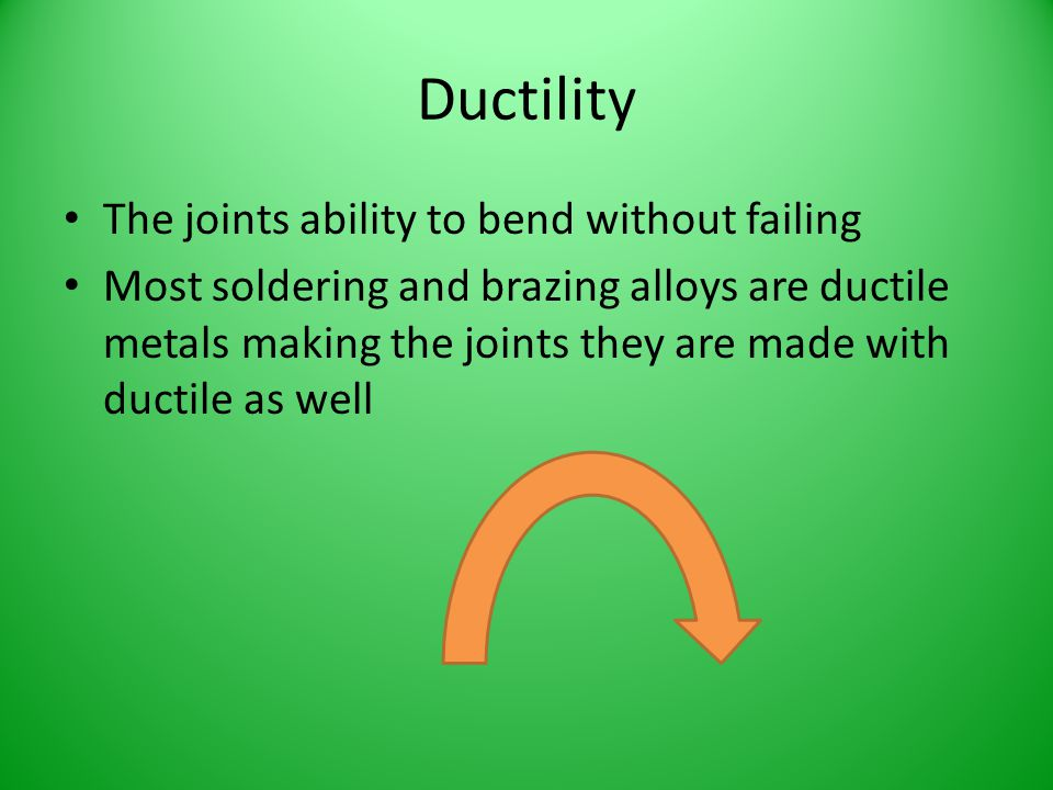 Ductility The joints ability to bend without failing