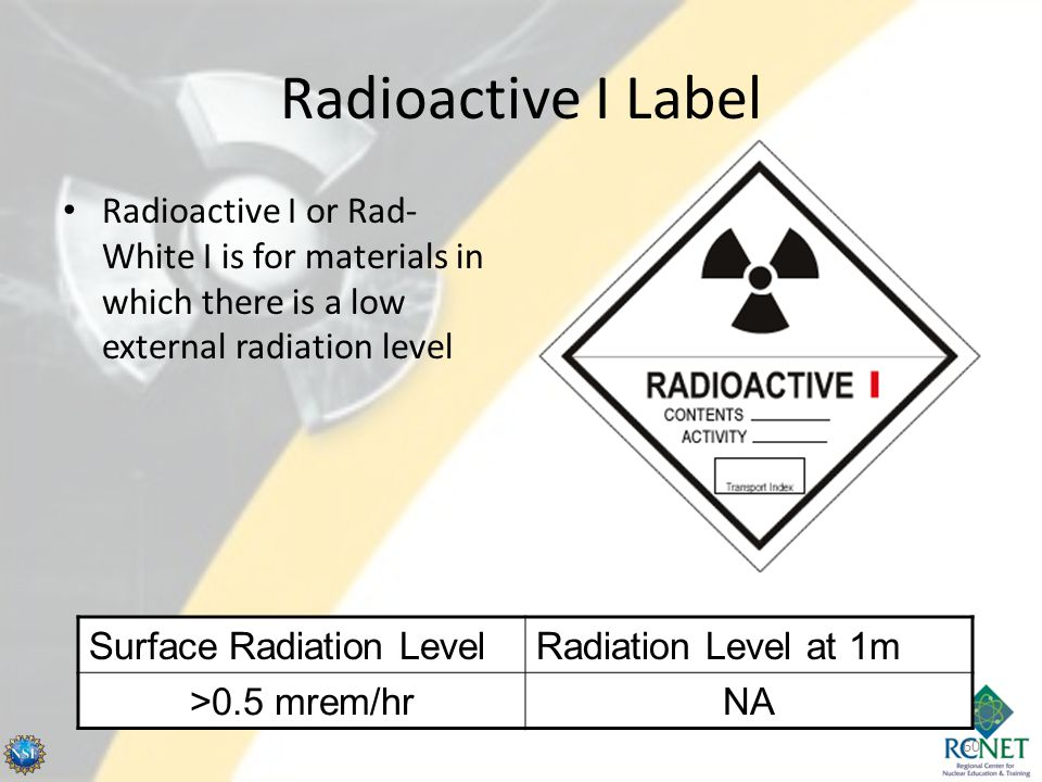Radioactive I Label Radioactive I or Rad-White I is for materials in which there is a low external radiation level.