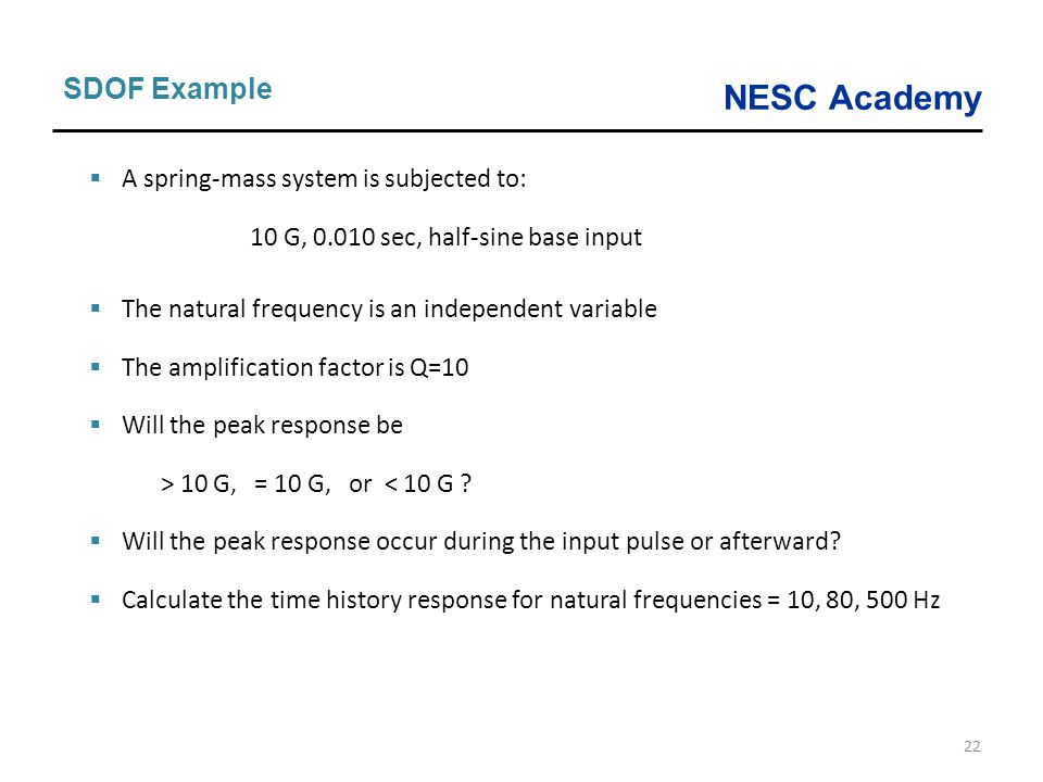 SDOF Example A spring-mass system is subjected to: