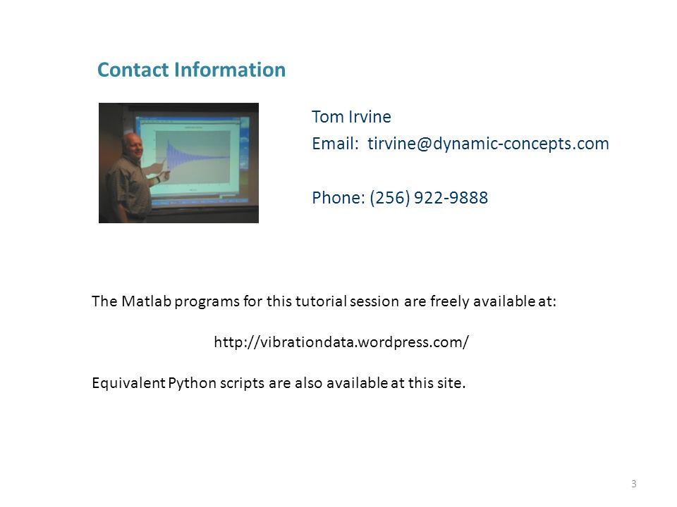 Contact Information Tom Irvine. Email: tirvine@dynamic-concepts.com. Phone: (256) 922-9888.