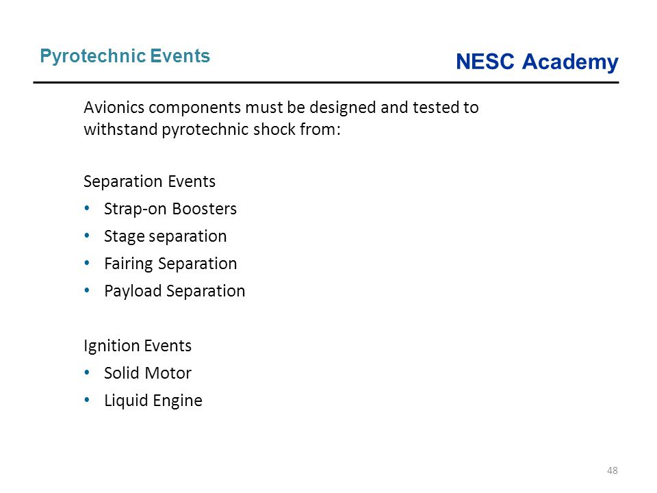 Pyrotechnic Events Avionics components must be designed and tested to withstand pyrotechnic shock from: