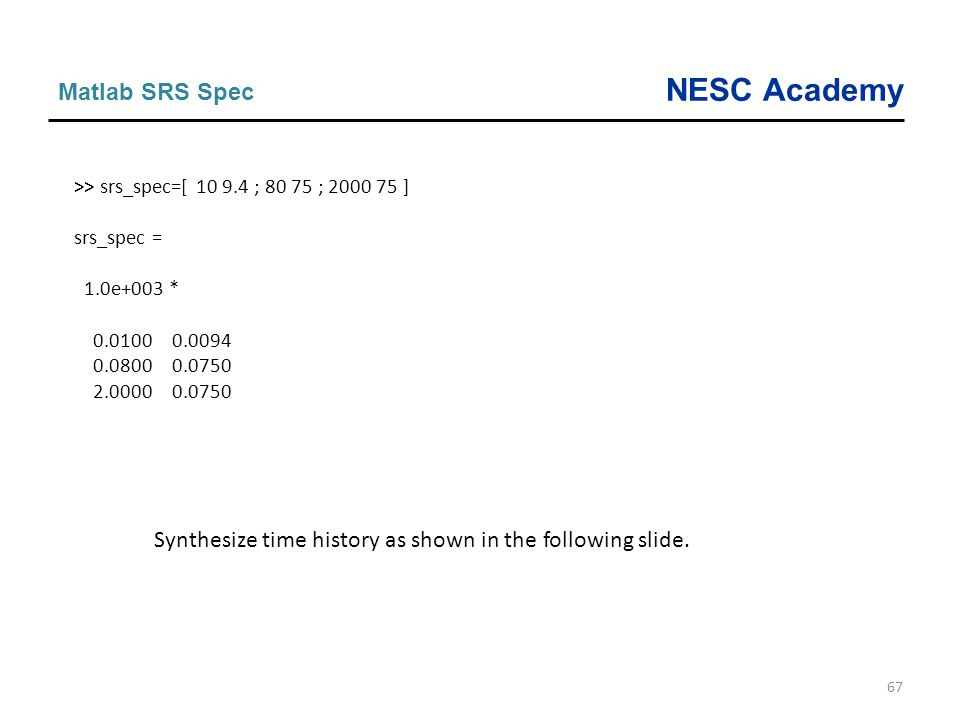 Synthesize time history as shown in the following slide.
