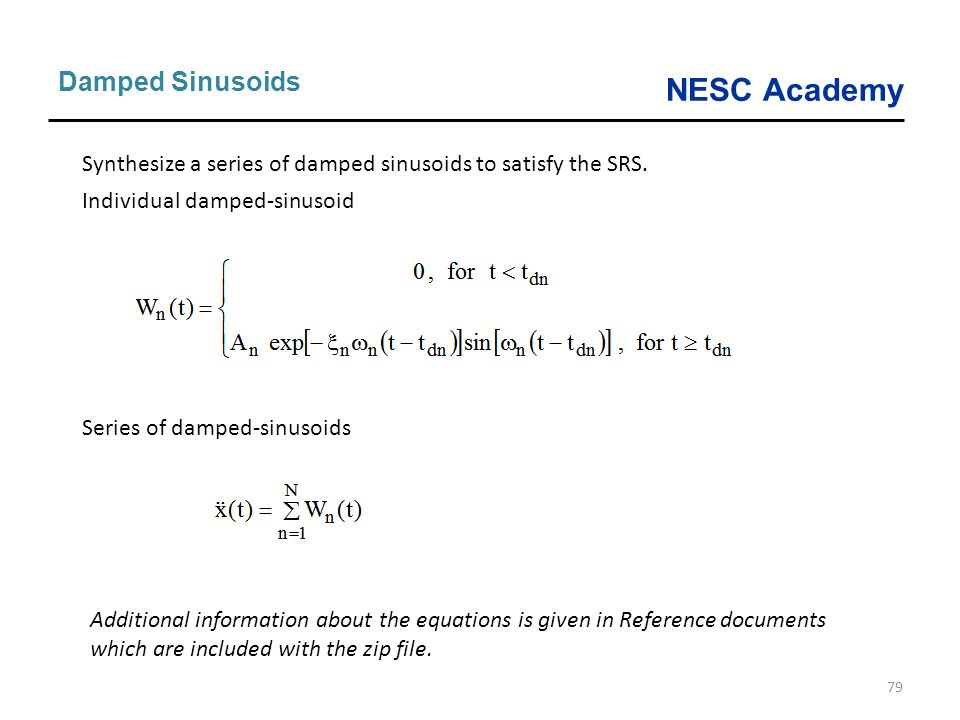 Damped Sinusoids Synthesize a series of damped sinusoids to satisfy the SRS. Individual damped-sinusoid.