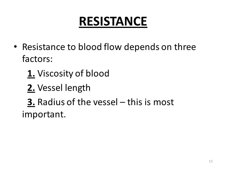 RESISTANCE Resistance to blood flow depends on three factors: