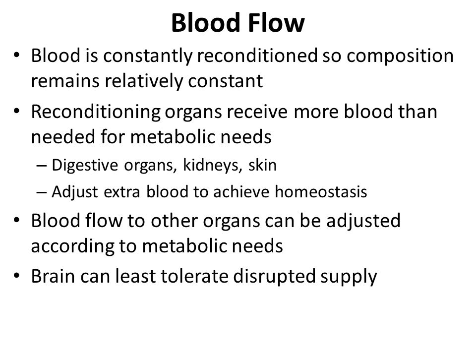 Blood Flow Blood is constantly reconditioned so composition remains relatively constant.