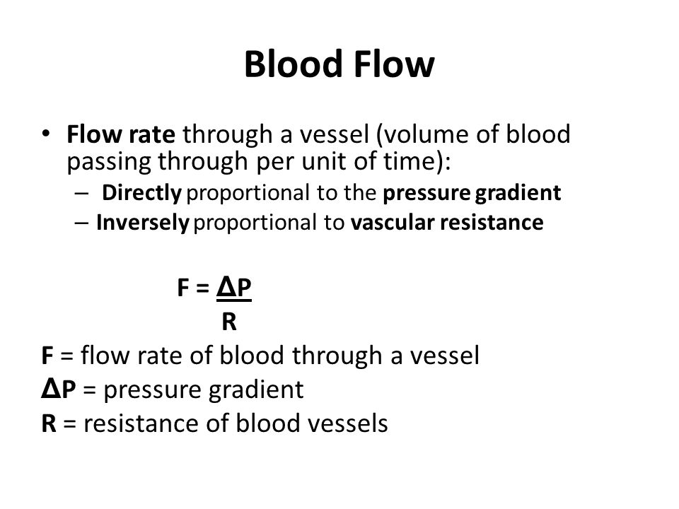 Blood Flow Flow rate through a vessel (volume of blood passing through per unit of time): Directly proportional to the pressure gradient.