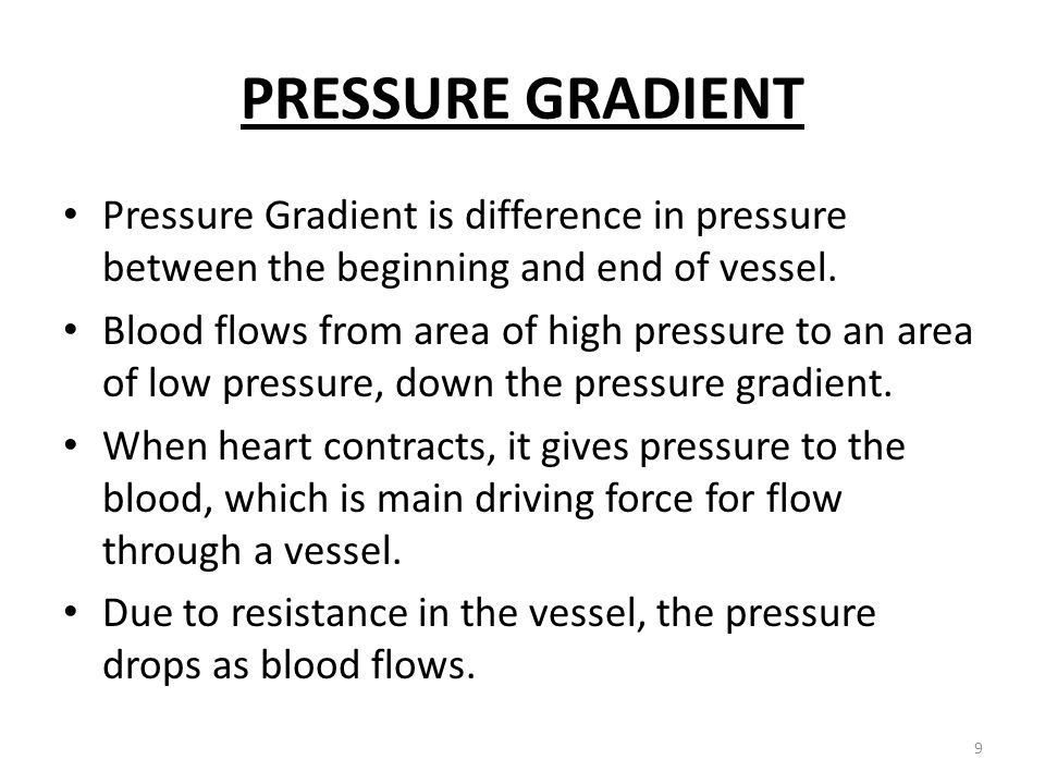 PRESSURE GRADIENT Pressure Gradient is difference in pressure between the beginning and end of vessel.