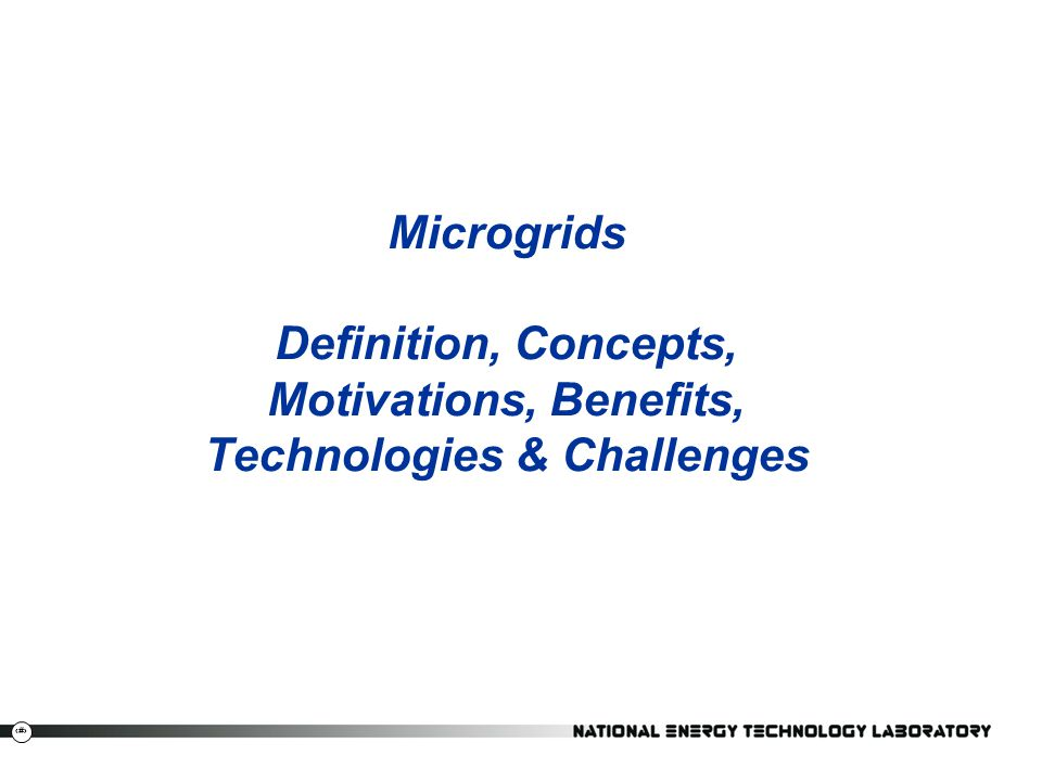 Microgrids Definition, Concepts, Motivations, Benefits, Technologies & Challenges