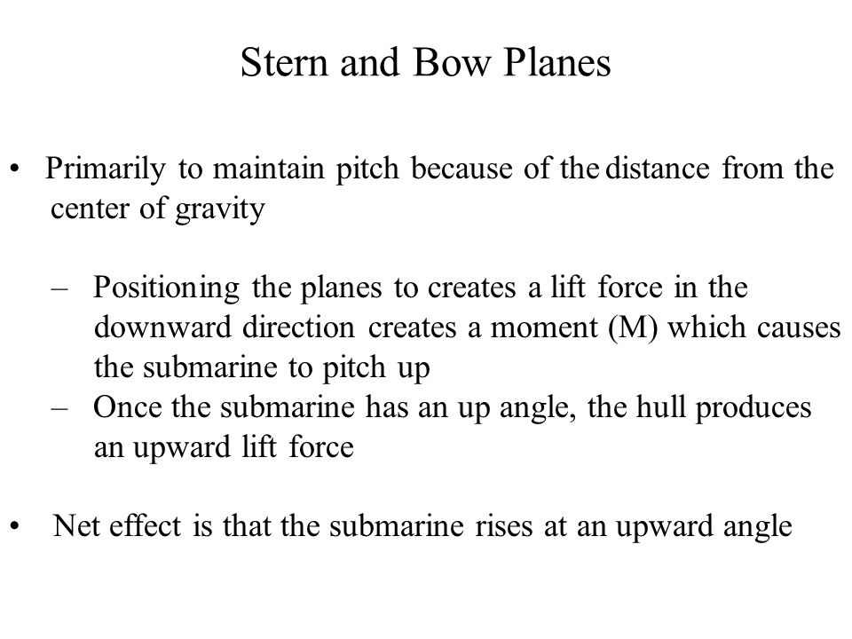 Stern and Bow Planes Primarily to maintain pitch because of the distance from the. center of gravity.