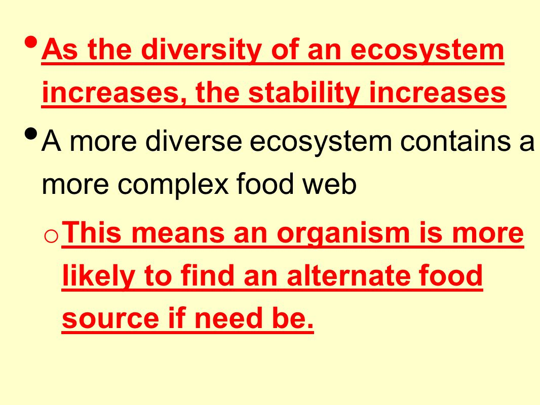 As the diversity of an ecosystem increases, the stability increases