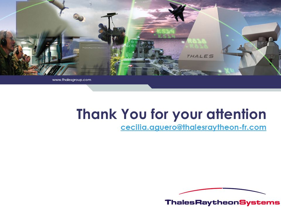 Thank You for your attention cecilia.aguero@thalesraytheon-fr.com