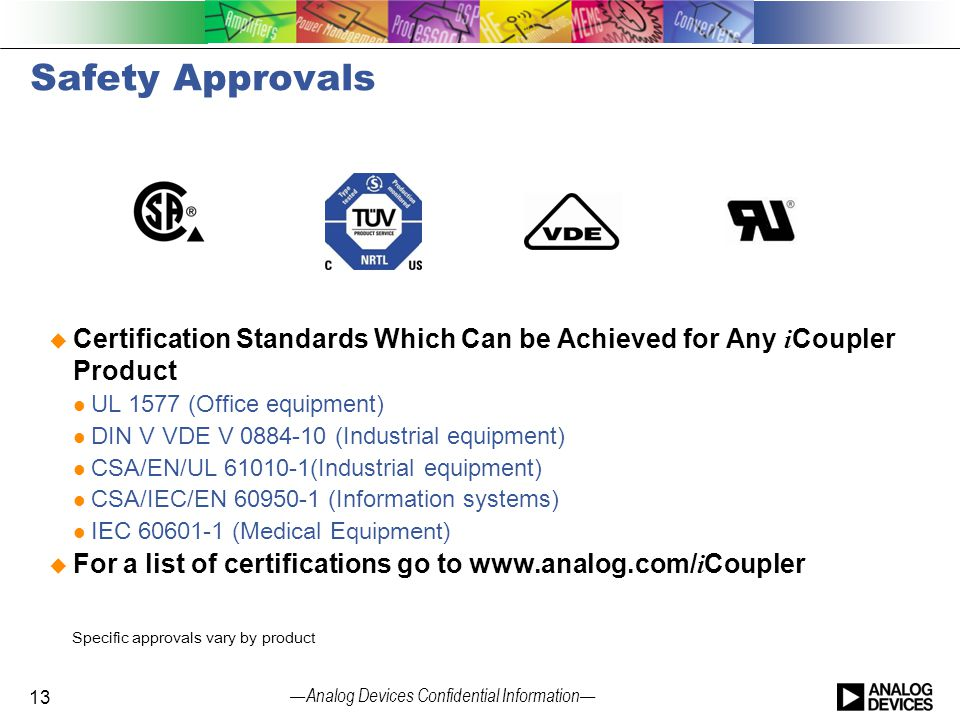 Safety Approvals Certification Standards Which Can be Achieved for Any iCoupler Product. UL 1577 (Office equipment)