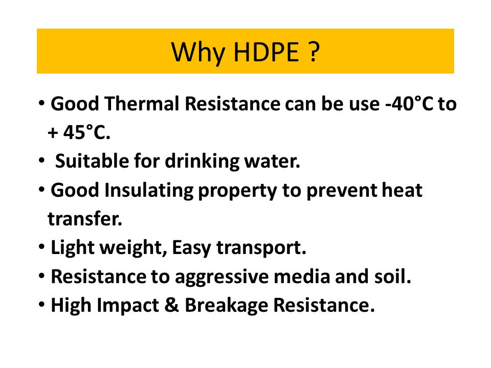 Why HDPE Good Thermal Resistance can be use -40°C to + 45°C.