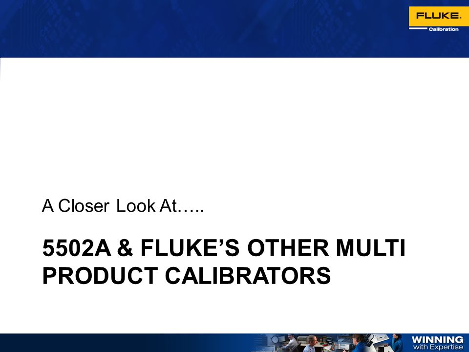 5502A & Fluke's other multi product Calibrators