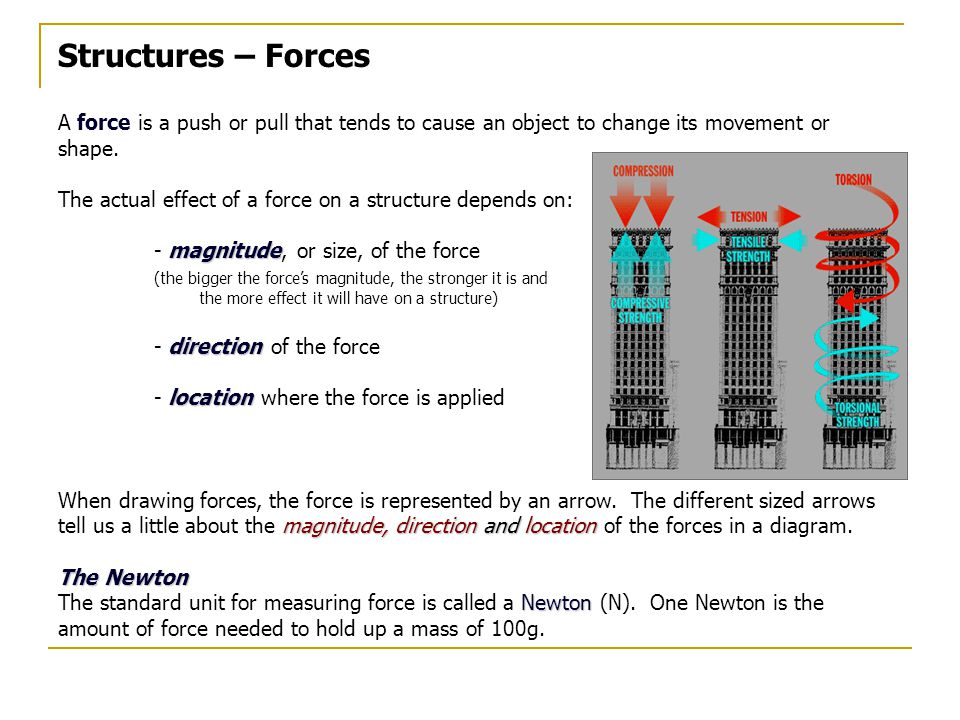 Structures – Forces A force is a push or pull that tends to cause an object to change its movement or shape.