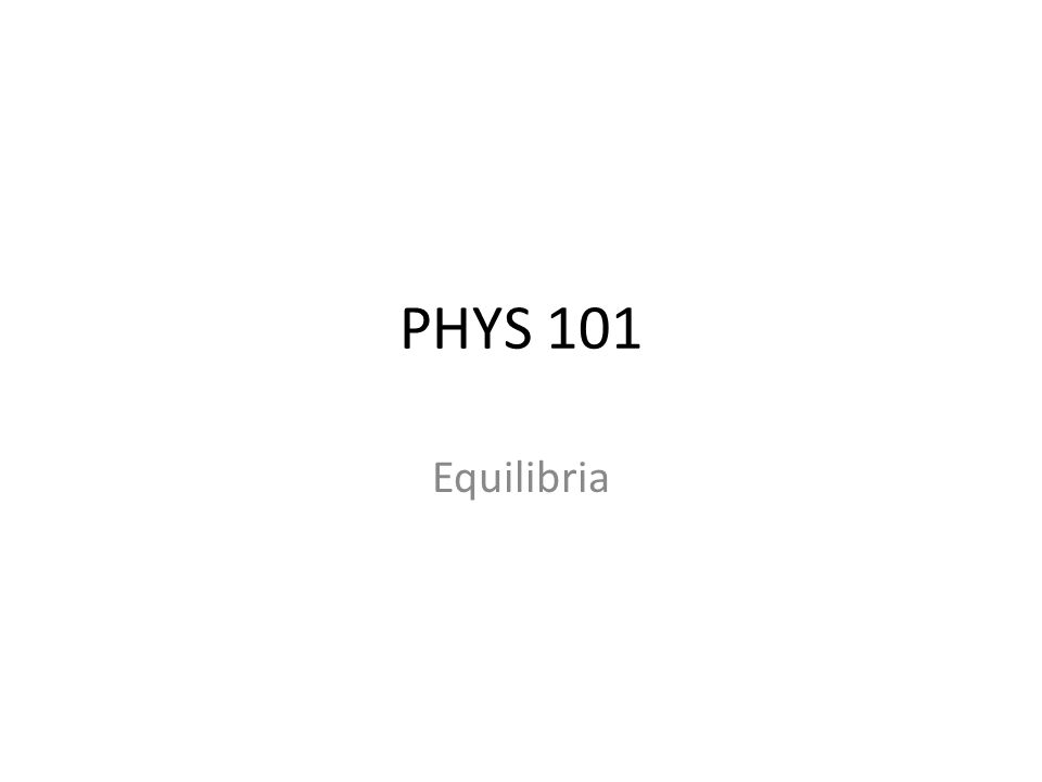 PHYS 101 Equilibria