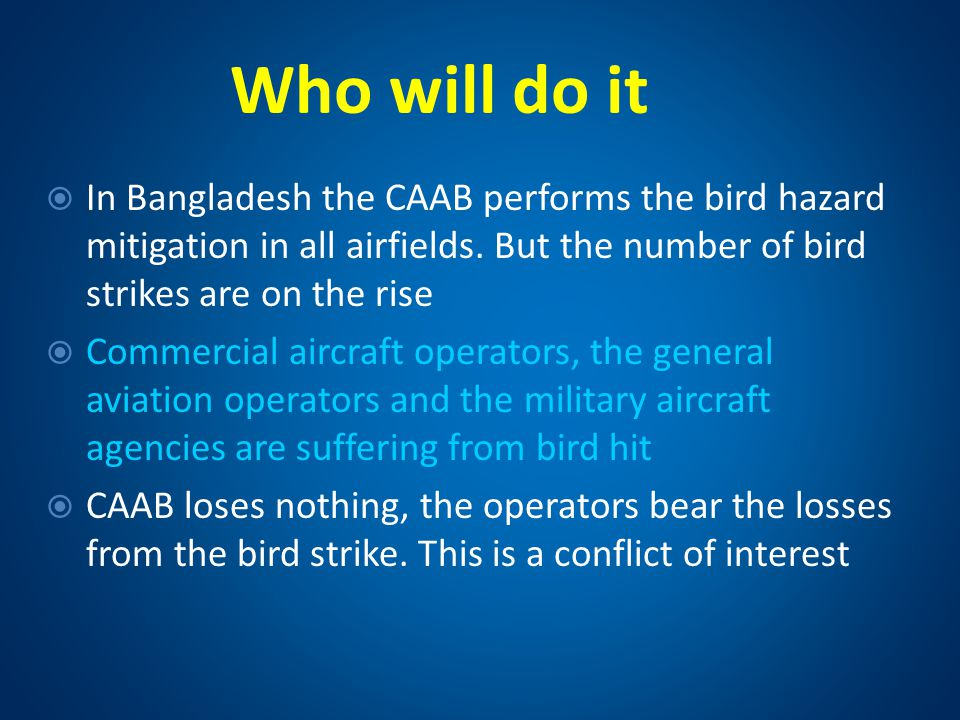 Who will do it In Bangladesh the CAAB performs the bird hazard mitigation in all airfields. But the number of bird strikes are on the rise.