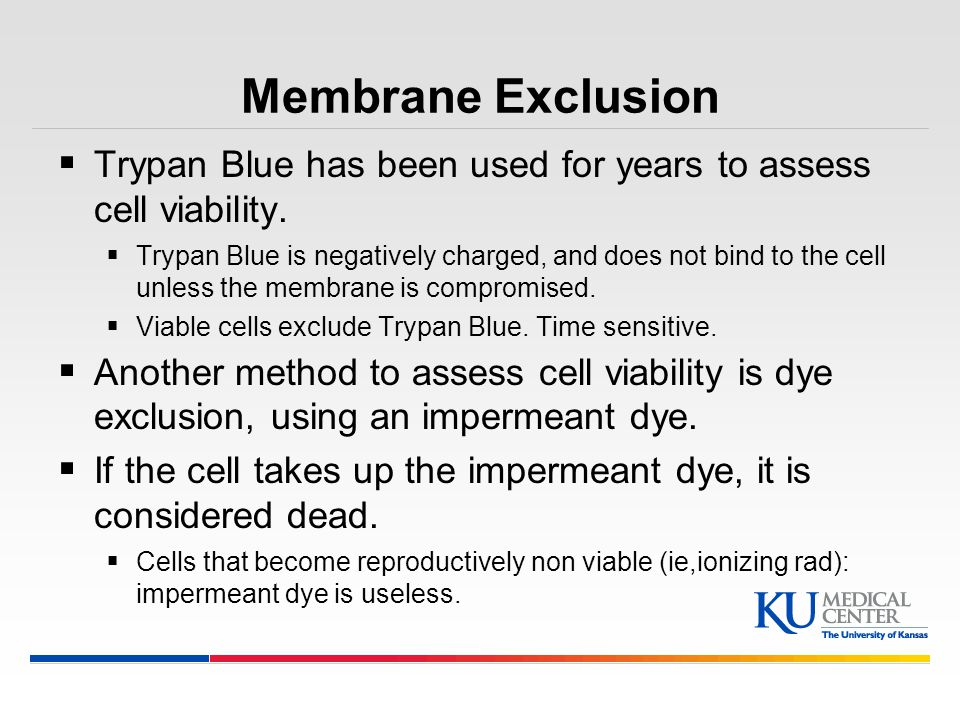 Membrane Exclusion Trypan Blue has been used for years to assess cell viability.