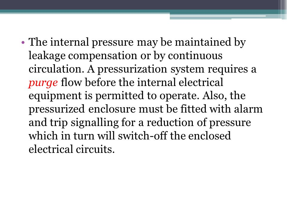 The internal pressure may be maintained by leakage compensation or by continuous circulation.