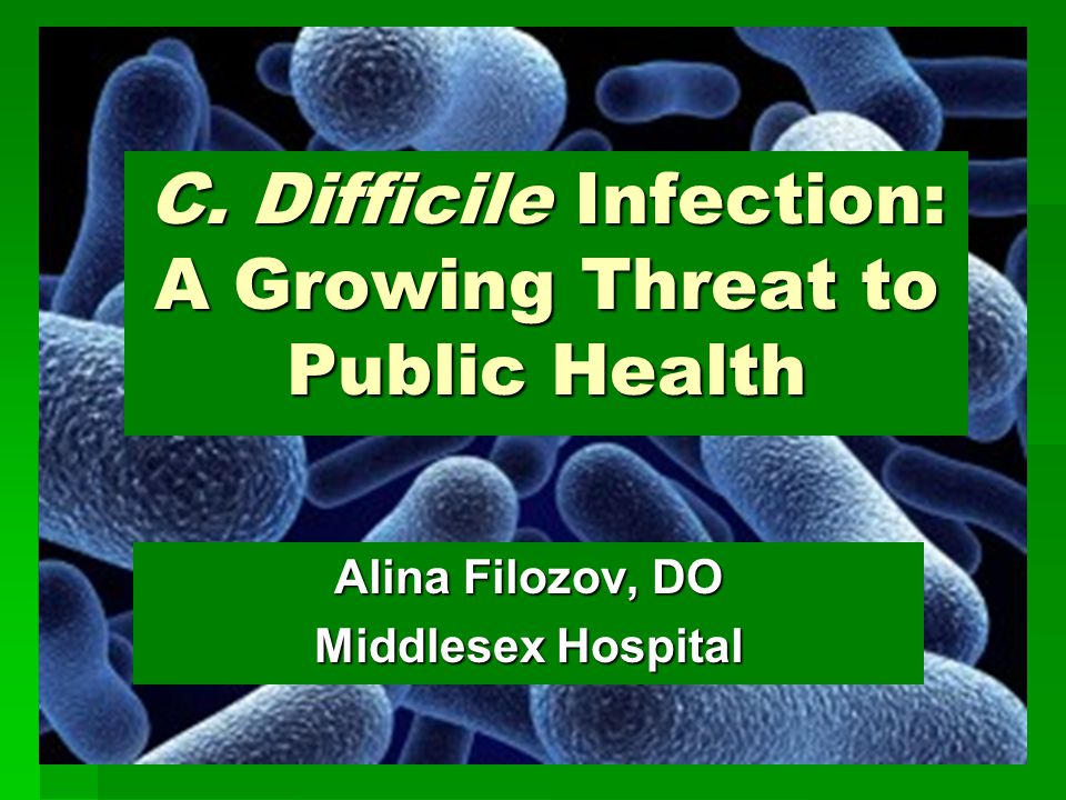 C. Difficile Infection: A Growing Threat to Public Health